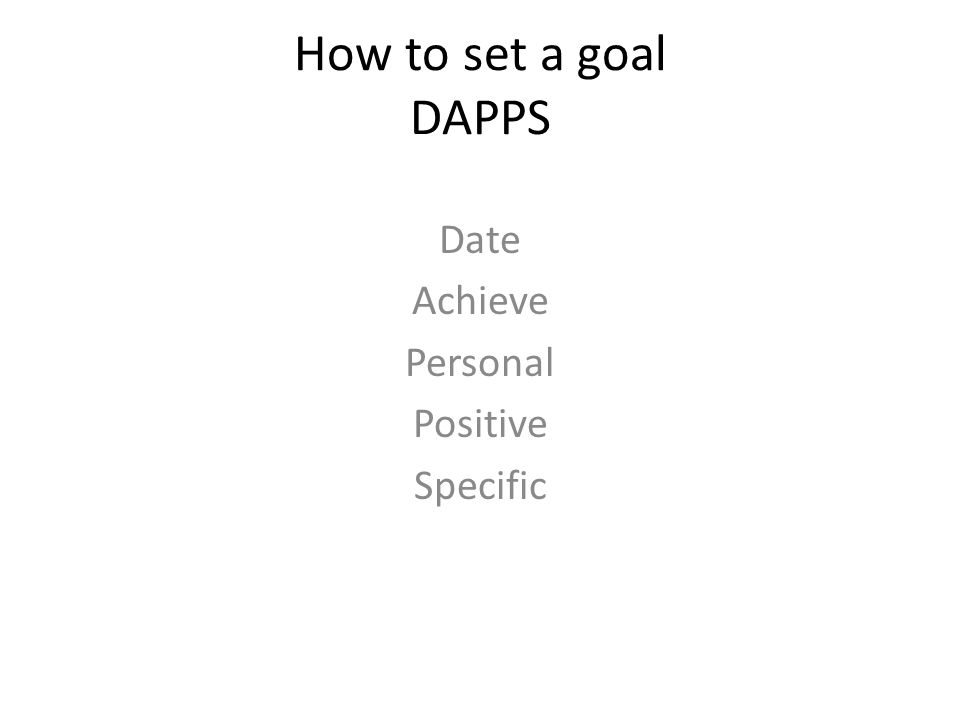 How to set a goal DAPPS Date Achieve Personal Positive Specific