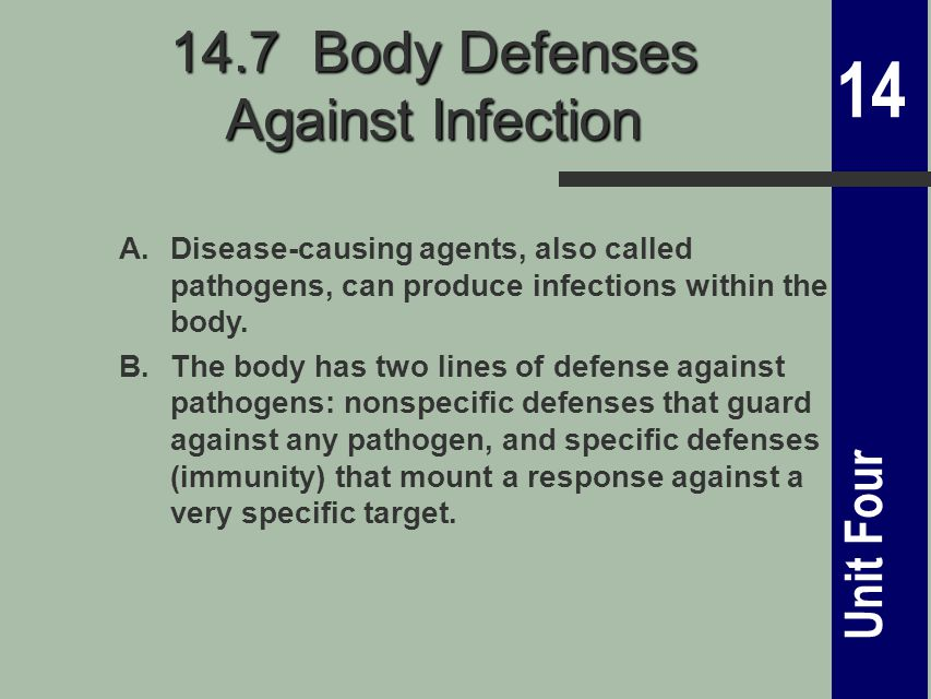 14 Unit Four 14.7 Body Defenses Against Infection A.Disease-causing agents, also called pathogens, can produce infections within the body.