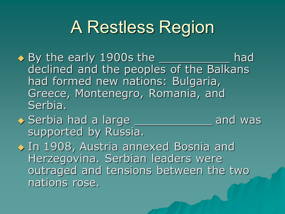 A Restless Region  By the early 1900s the __________ had declined and the peoples of the Balkans had formed new nations: Bulgaria, Greece, Montenegro, Romania, and Serbia.