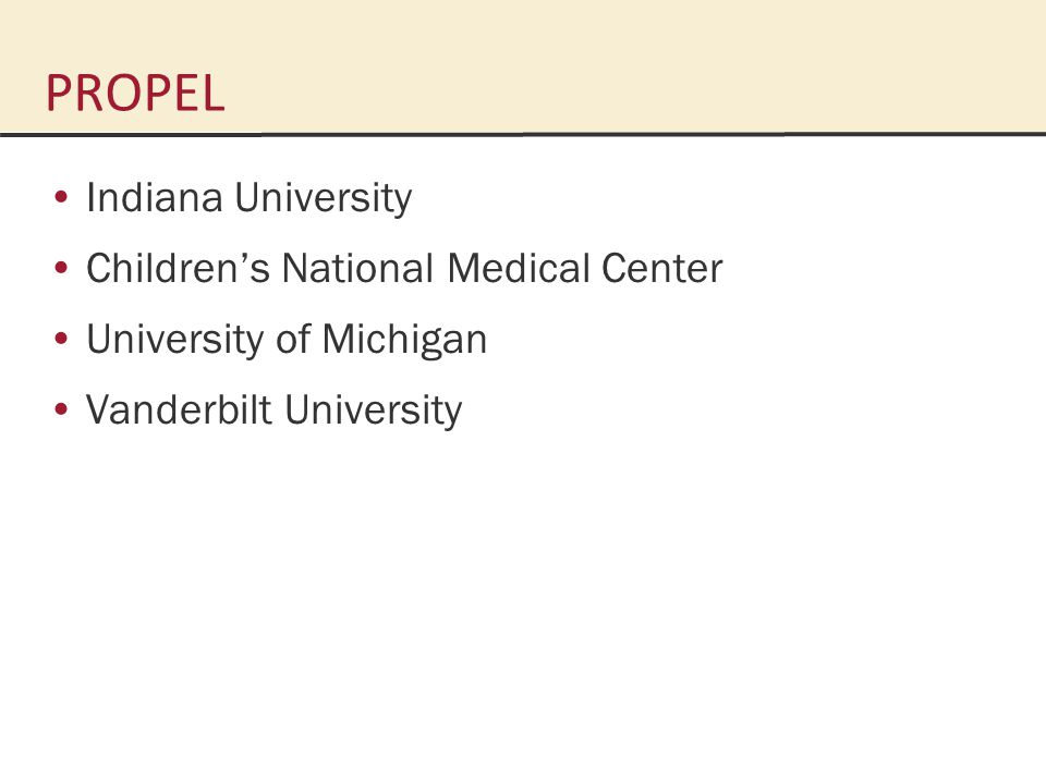 PROPEL Indiana University Children's National Medical Center University of Michigan Vanderbilt University