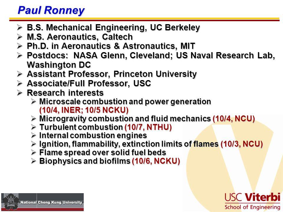 Paul Ronney  B.S.Mechanical Engineering, UC Berkeley  M.S.