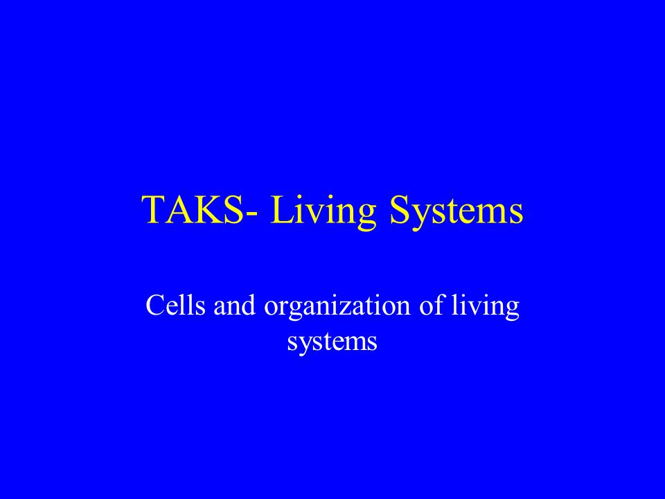 Organization of living systems All matter made of atoms Atoms organized into molecules Molecules organized into cells (Living things are made of cells) Cells organized into tissues Tissues organized into organs Organs organized into organ systems Organ systems organized into organisms