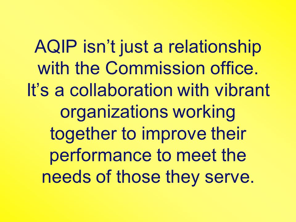 AQIP isn't just a relationship with the Commission office.