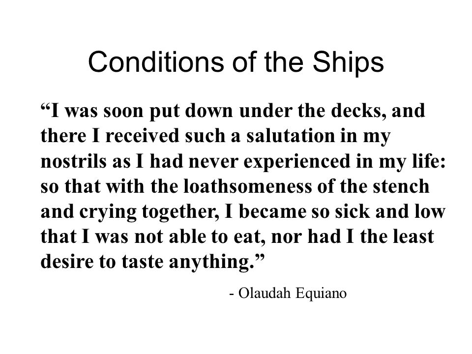 """Conditions of the Ships """"I was soon put down under the decks, and there I received such a salutation in my nostrils as I had never experienced in my l"""