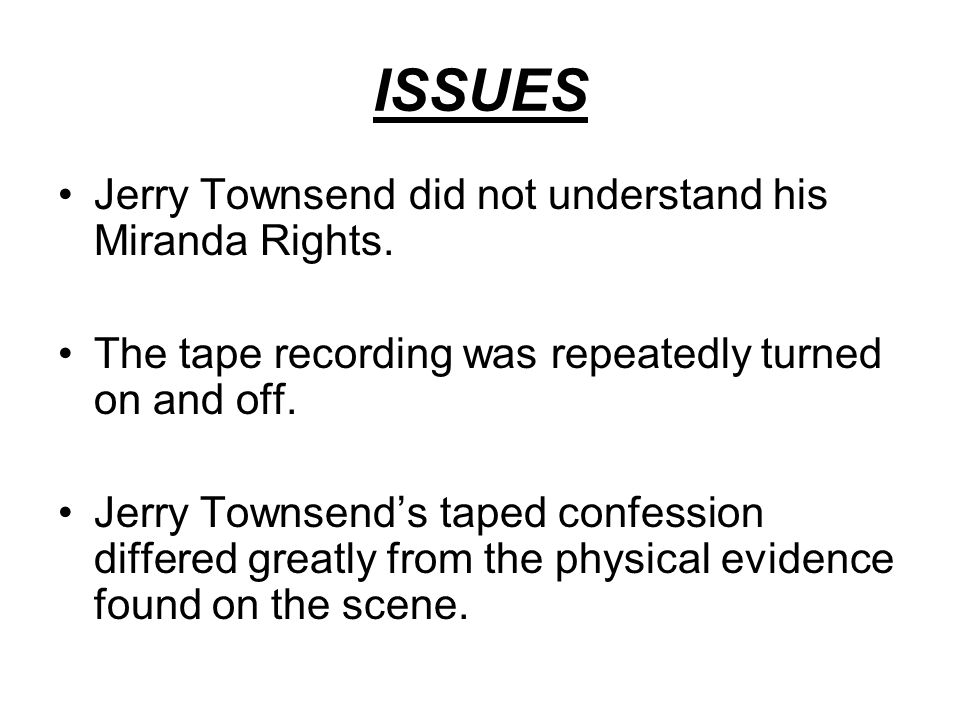 ISSUES Jerry Townsend did not understand his Miranda Rights.