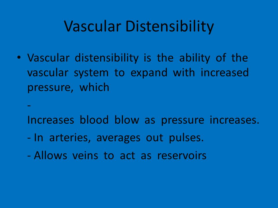 Vascular Distensibility Vascular distensibility is the ability of the vascular system to expand with increased pressure, which - Increases blood blow as pressure increases.