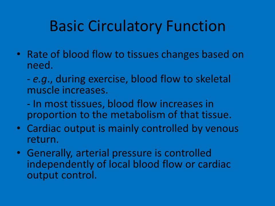 Basic Circulatory Function Rate of blood flow to tissues changes based on need.
