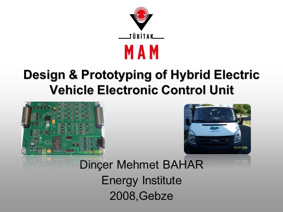 Design & Prototyping of Hybrid Electric Vehicle Electronic Control Unit Dinçer Mehmet BAHAR Energy Institute 2008,Gebze