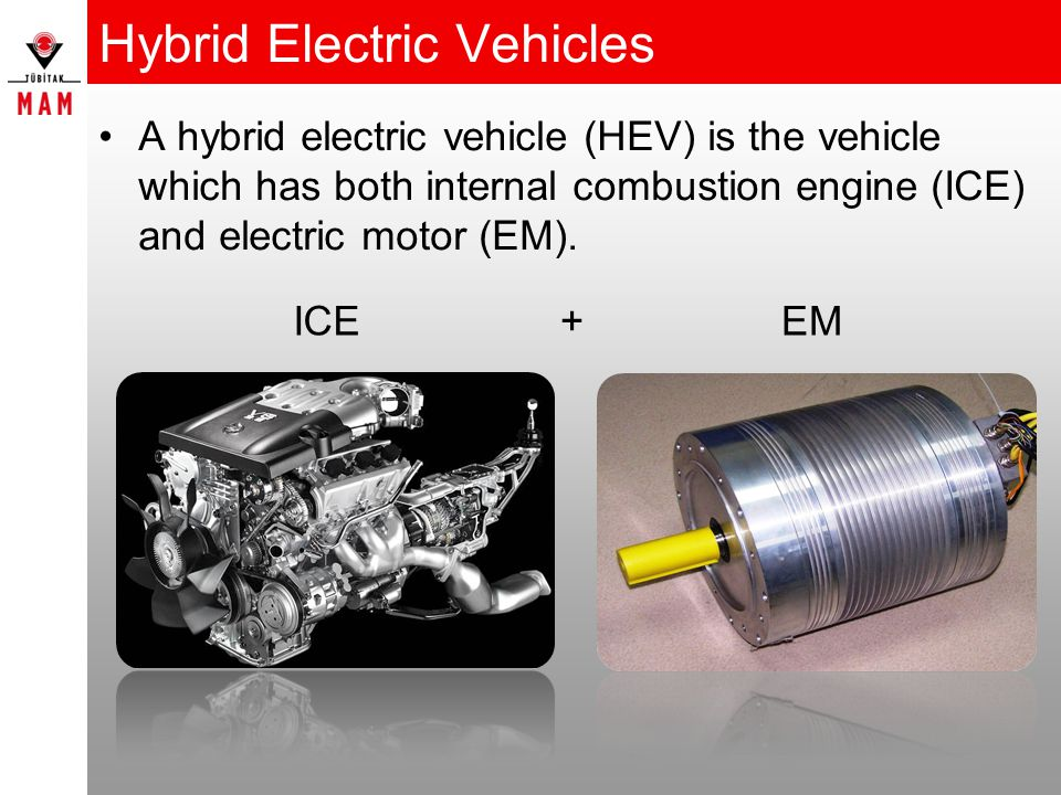 Hybrid Electric Vehicles A hybrid electric vehicle (HEV) is the vehicle which has both internal combustion engine (ICE) and electric motor (EM).