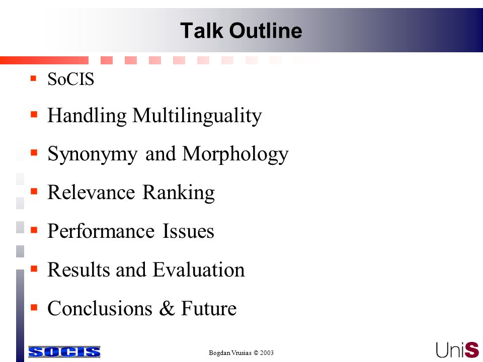 Bogdan Vrusias © 2003 Talk Outline  SoCIS  Handling Multilinguality  Synonymy and Morphology  Relevance Ranking  Performance Issues  Results and Evaluation  Conclusions & Future