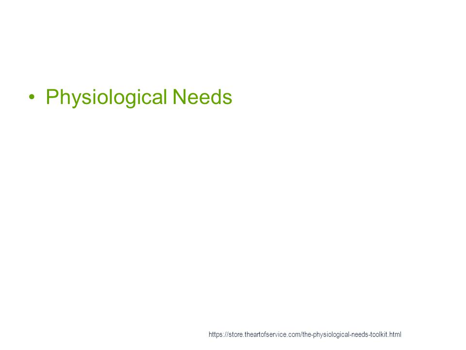 Physiological Needs https://store.theartofservice.com/the-physiological-needs-toolkit.html