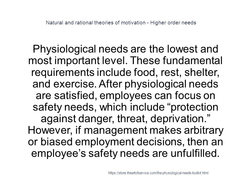 Natural and rational theories of motivation - Higher order needs 1 Physiological needs are the lowest and most important level.