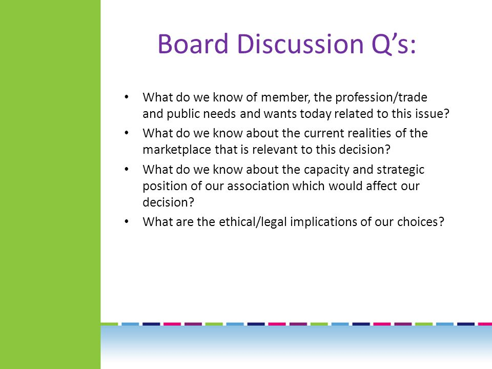 Board Discussion Q's: What do we know of member, the profession/trade and public needs and wants today related to this issue.