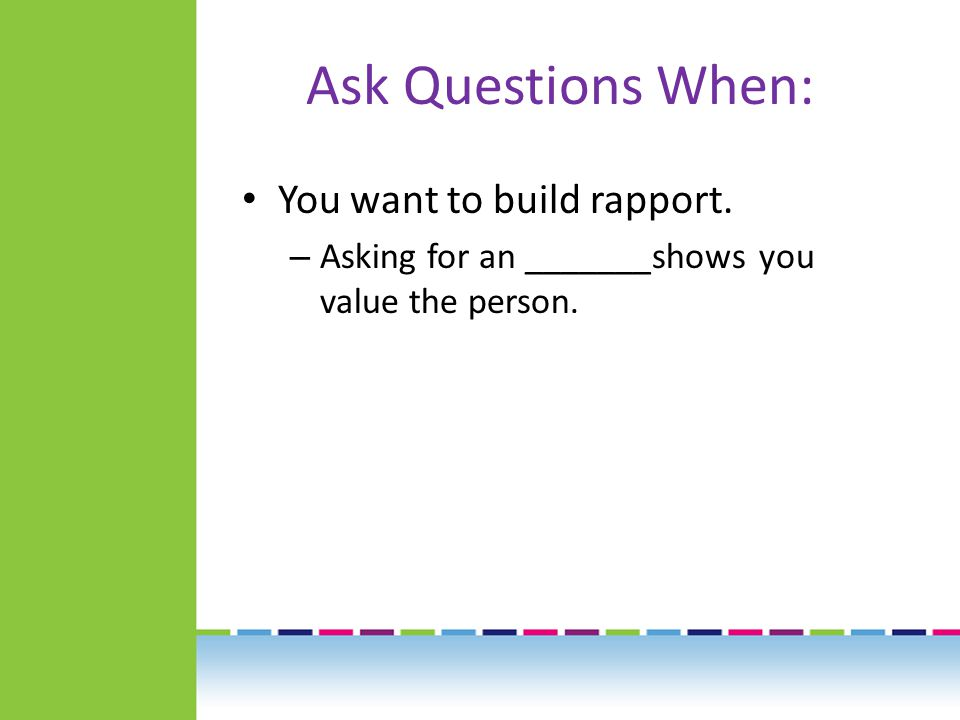 Ask Questions When: There's conflict.