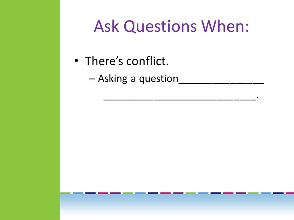 Ask Questions When: There's a lack of focus.