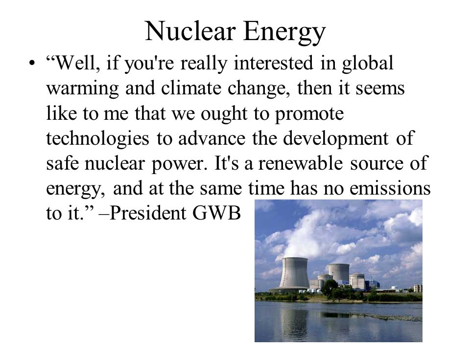"Nuclear Energy ""Well, if you're really interested in global warming and climate change, then it seems like to me that we ought to promote technologies"