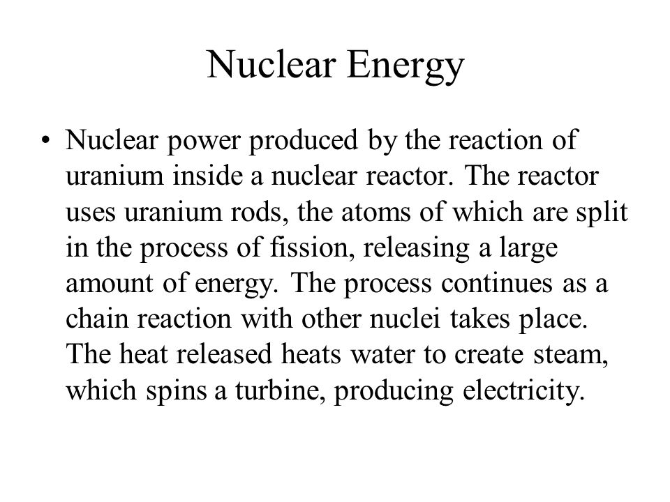 Nuclear power produced by the reaction of uranium inside a nuclear reactor. The reactor uses uranium rods, the atoms of which are split in the process
