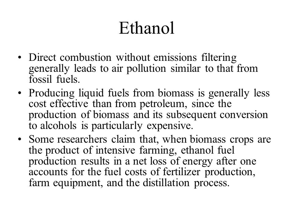 Ethanol Direct combustion without emissions filtering generally leads to air pollution similar to that from fossil fuels. Producing liquid fuels from