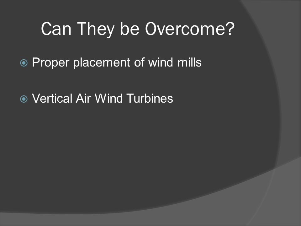 Can They be Overcome  Proper placement of wind mills  Vertical Air Wind Turbines