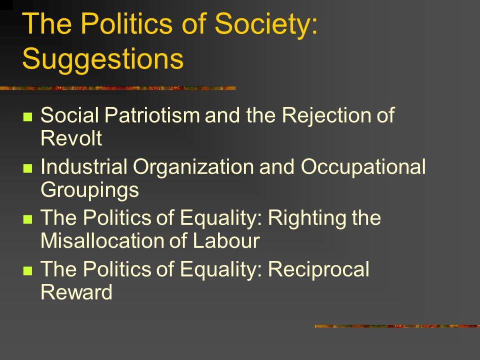 The Politics of Society ' There is no longer need to pursue desperately an end which recedes as we move forward; we need only to work steadily and persistently to maintain the normal state, to re-establish it if it is disturbed, and to rediscover the conditions of normality if they happen to change.
