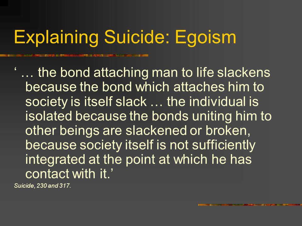Suicide: The Ultimate Case Study '… each people is seen to have its own suicide rate, more constant than that of general mortality, that its growth is in accordance with a coefficient of acceleration characteristic of each society; when it appears that the variations through which it passes at different times of the day, month, year, merely reflect the rhythm of social life; and that marriage, divorce, the family, the religious society, the army, etc., affect it in accordance with definite laws.' Suicide, 38-9.