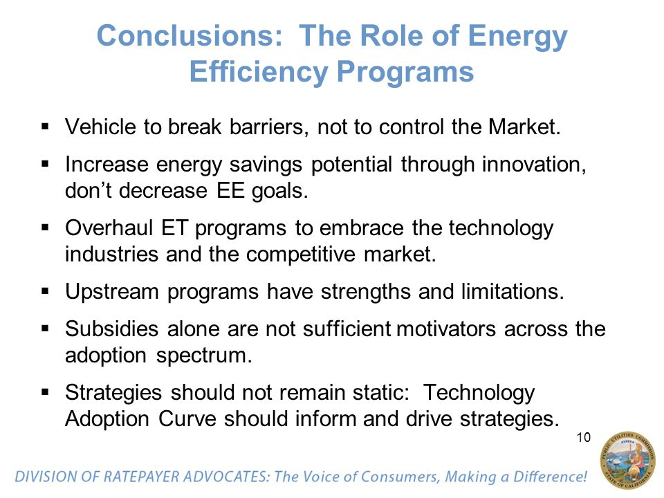 10 Conclusions: The Role of Energy Efficiency Programs  Vehicle to break barriers, not to control the Market.