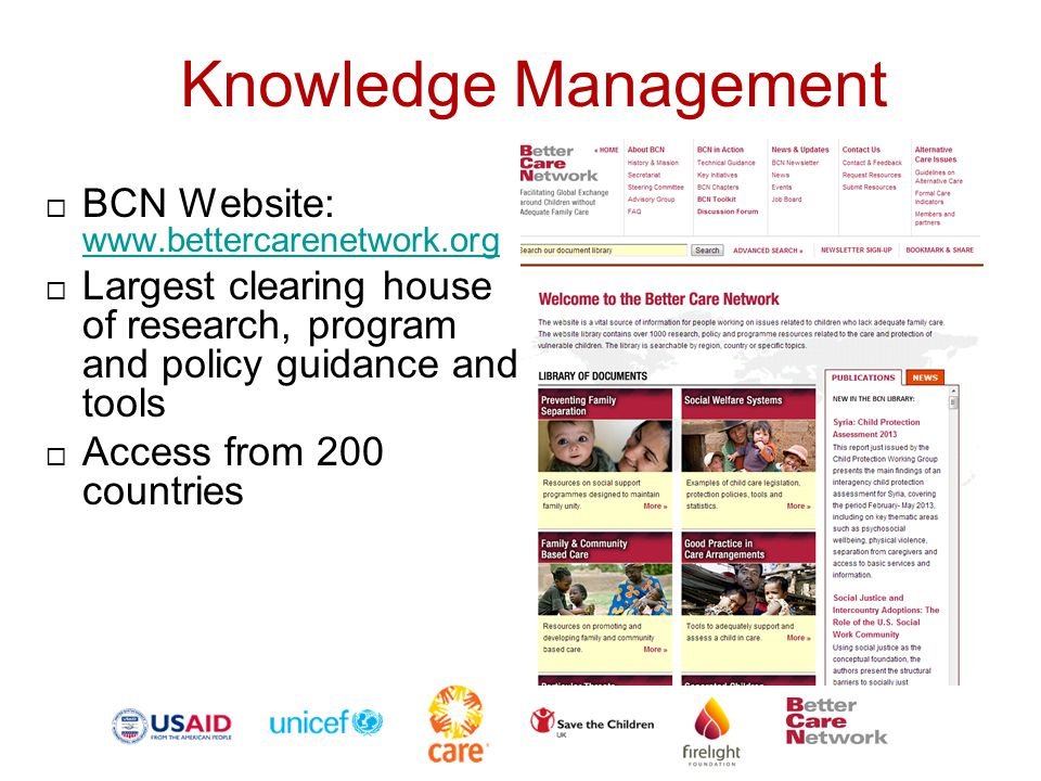 Knowledge Management  BCN Website: www.bettercarenetwork.org www.bettercarenetwork.org  Largest clearing house of research, program and policy guida