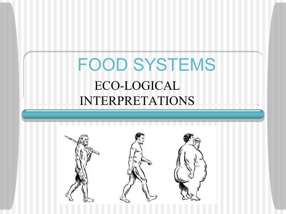 FOOD SYSTEMS ECO-LOGICAL INTERPRETATIONS