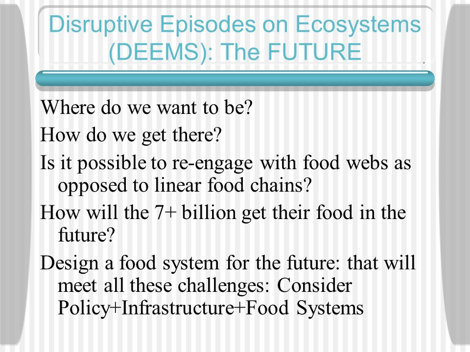 Disruptive Episodes on Ecosystems (DEEMS): The FUTURE Where do we want to be.