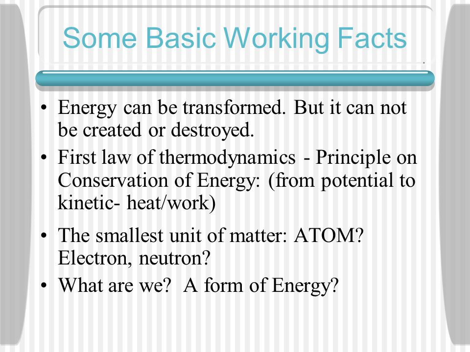Some Basic Working Facts Energy can be transformed.