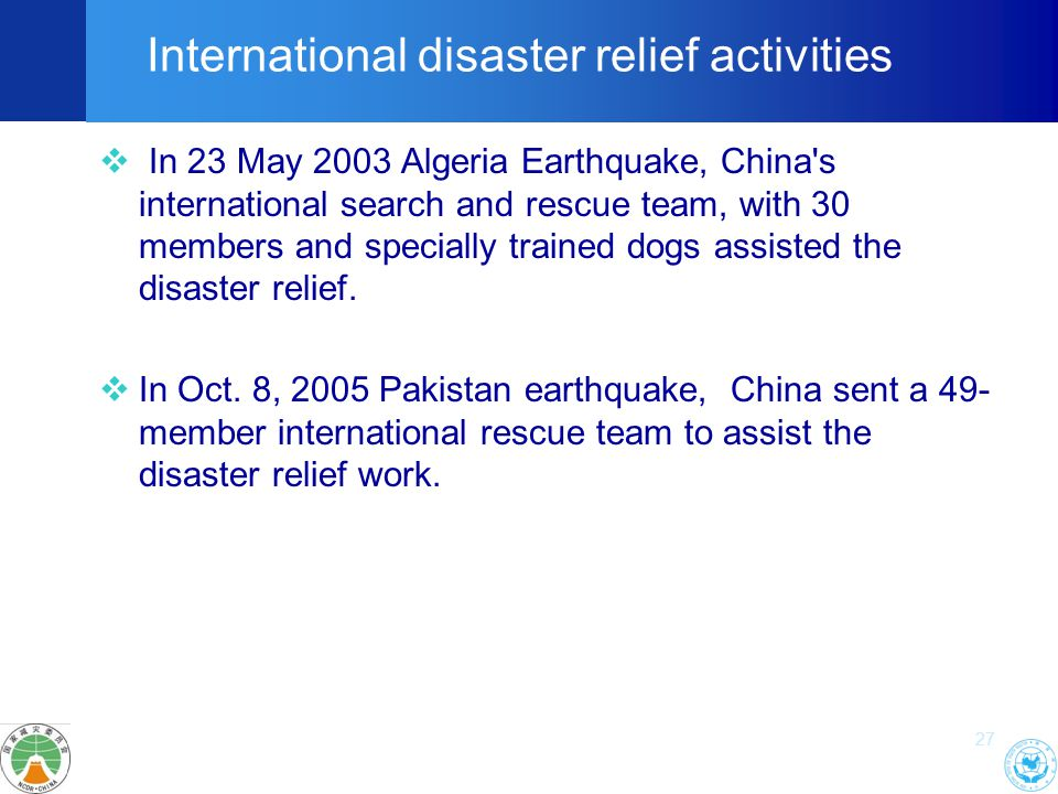 27  In 23 May 2003 Algeria Earthquake, China s international search and rescue team, with 30 members and specially trained dogs assisted the disaster relief.
