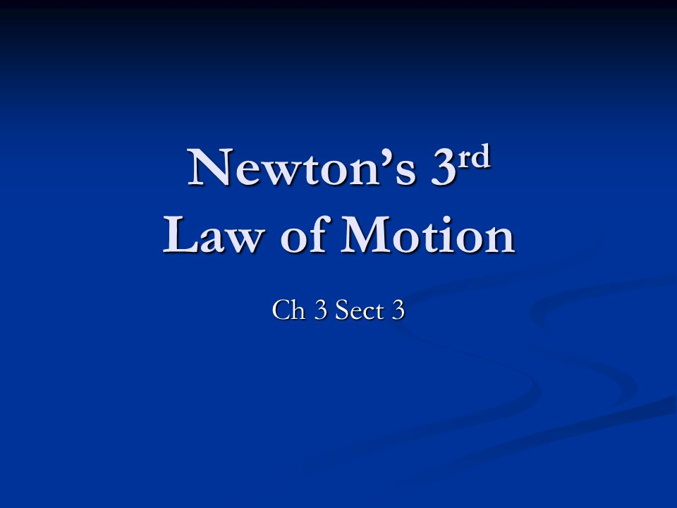 Newton's 3 rd Law of Motion Ch 3 Sect 3