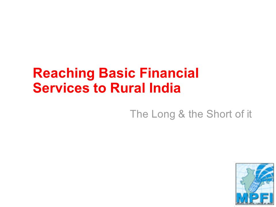 Reaching Basic Financial Services to Rural India The Long & the Short of it