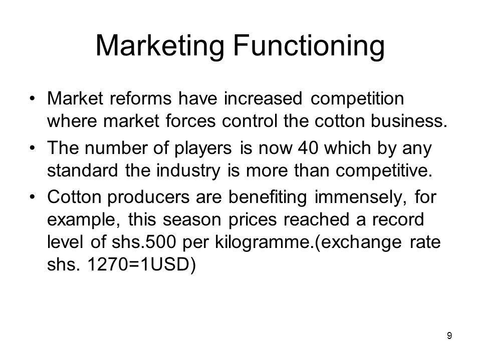 Marketing Functioning Market reforms have increased competition where market forces control the cotton business.