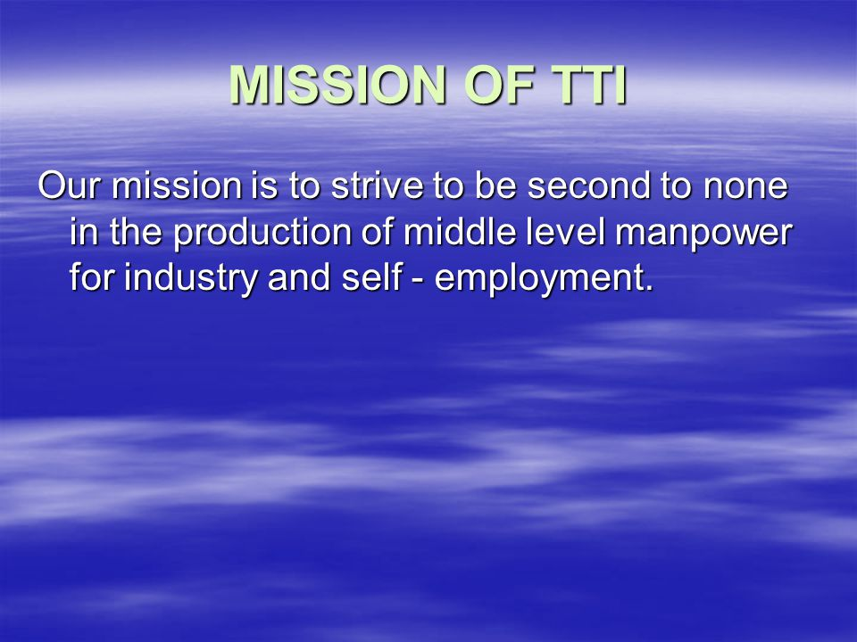 THE VISION OF THE INSTITUTE  TTI has made it as a trade mark that: - students acquire technical and vocational skills training and qualifications that meet the changing needs of the labour market, -training is consistent with Ghana's Growth and Poverty Reduction Strategy (GPRS), -Training contributes to Private Sector Development.