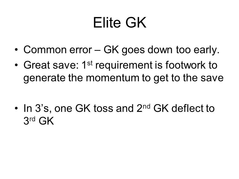 Elite GK Common error – GK goes down too early.