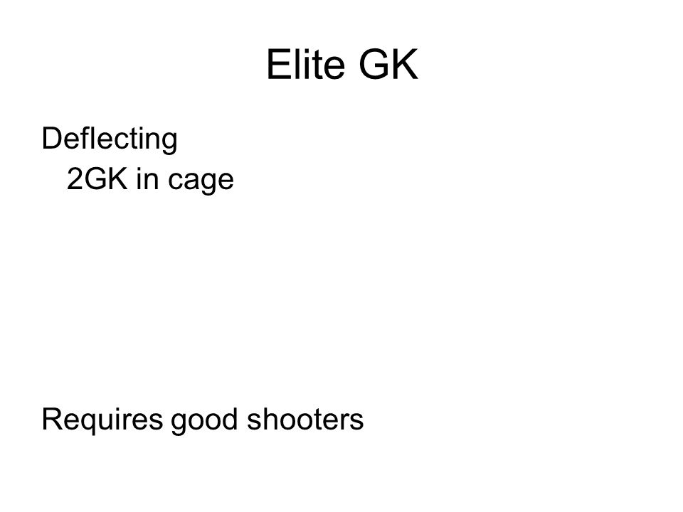 Elite GK Deflecting 2GK in cage Requires good shooters