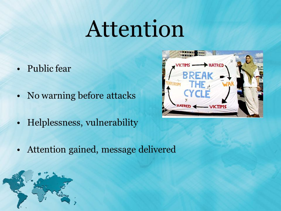Attention Public fear No warning before attacks Helplessness, vulnerability Attention gained, message delivered