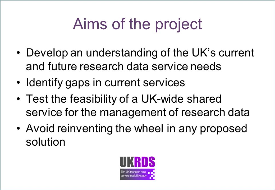 Methodology – case studies Four case study universities: Bristol, Leeds, Leicester, Oxford (April to June 2008) Questionnaires and focus groups at first three Complementary internal project at Oxford dovetailing with UKRDS Total number of individuals consulted: 700+