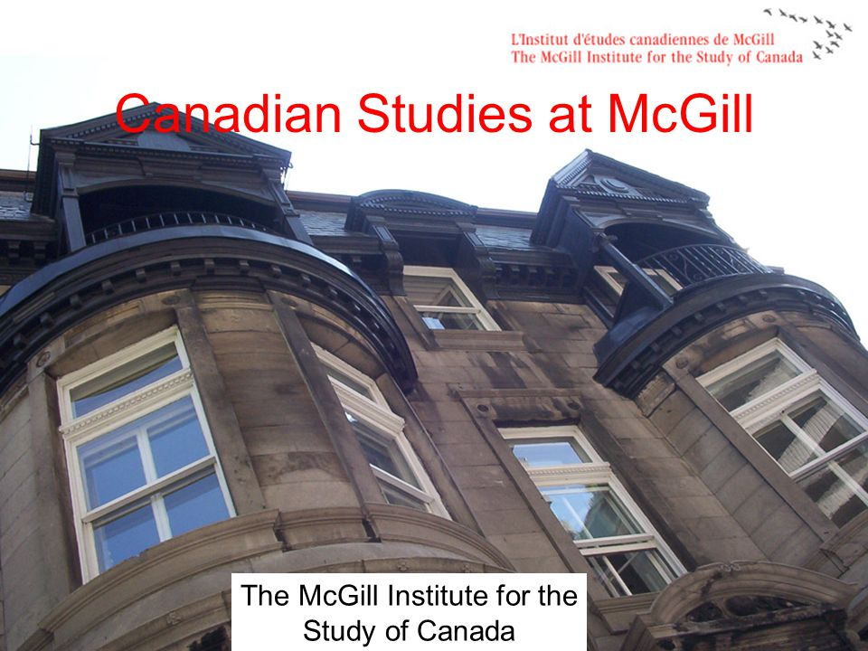 The McGill Institute for the Study of Canada Canadian Studies at McGill
