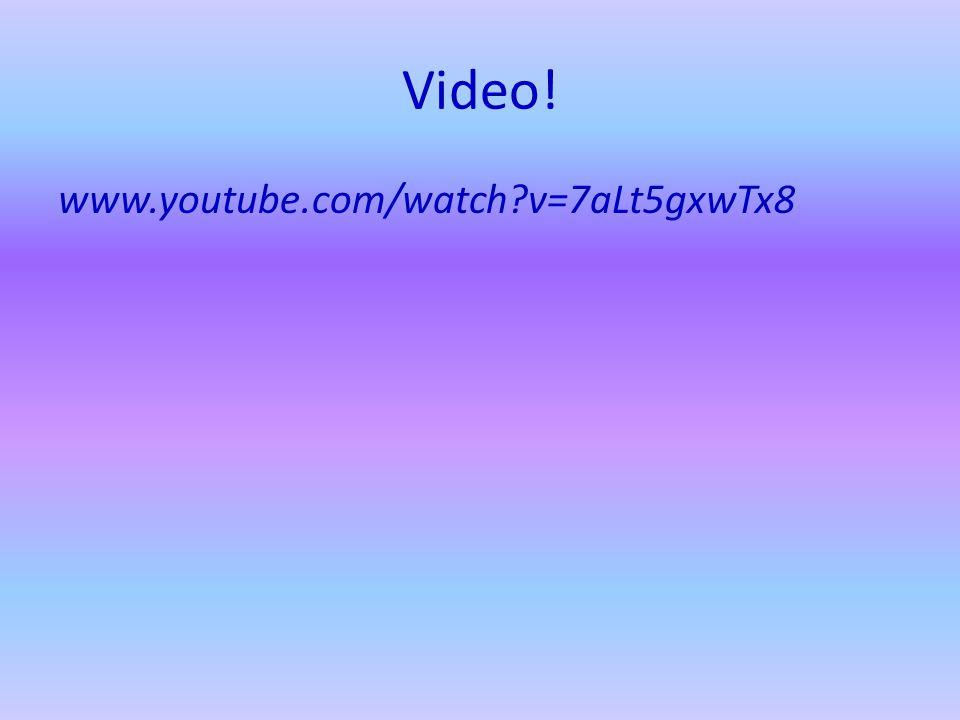 Video! www.youtube.com/watch v=7aLt5gxwTx8