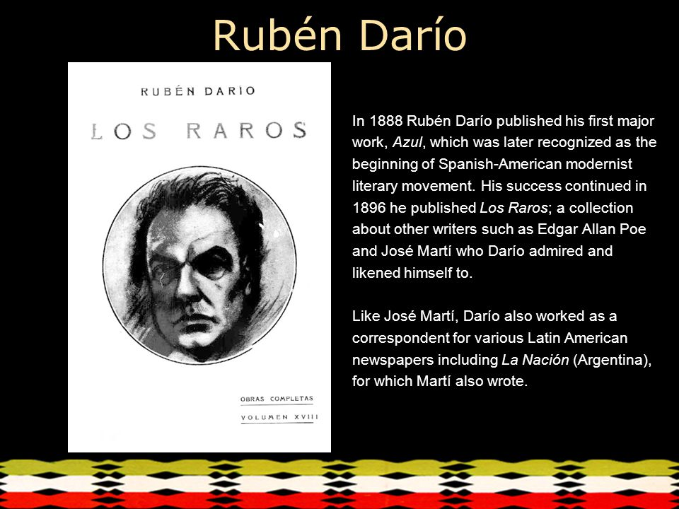 Rubén Darío In 1888 Rubén Darío published his first major work, Azul, which was later recognized as the beginning of Spanish-American modernist literary movement.