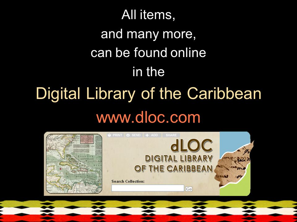 All items, and many more, can be found online in the Digital Library of the Caribbean www.dloc.com