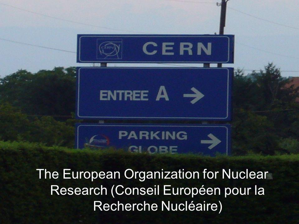 The European Organization for Nuclear Research (Conseil Européen pour la Recherche Nucléaire)