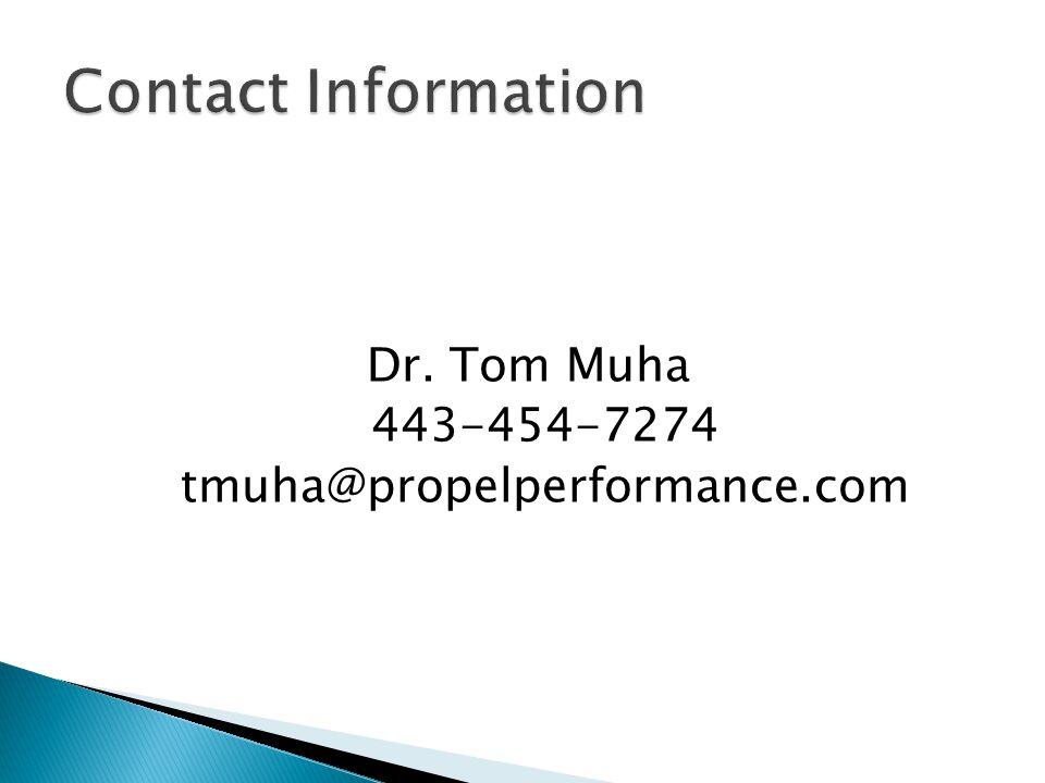 Dr. Tom Muha 443-454-7274 tmuha@propelperformance.com