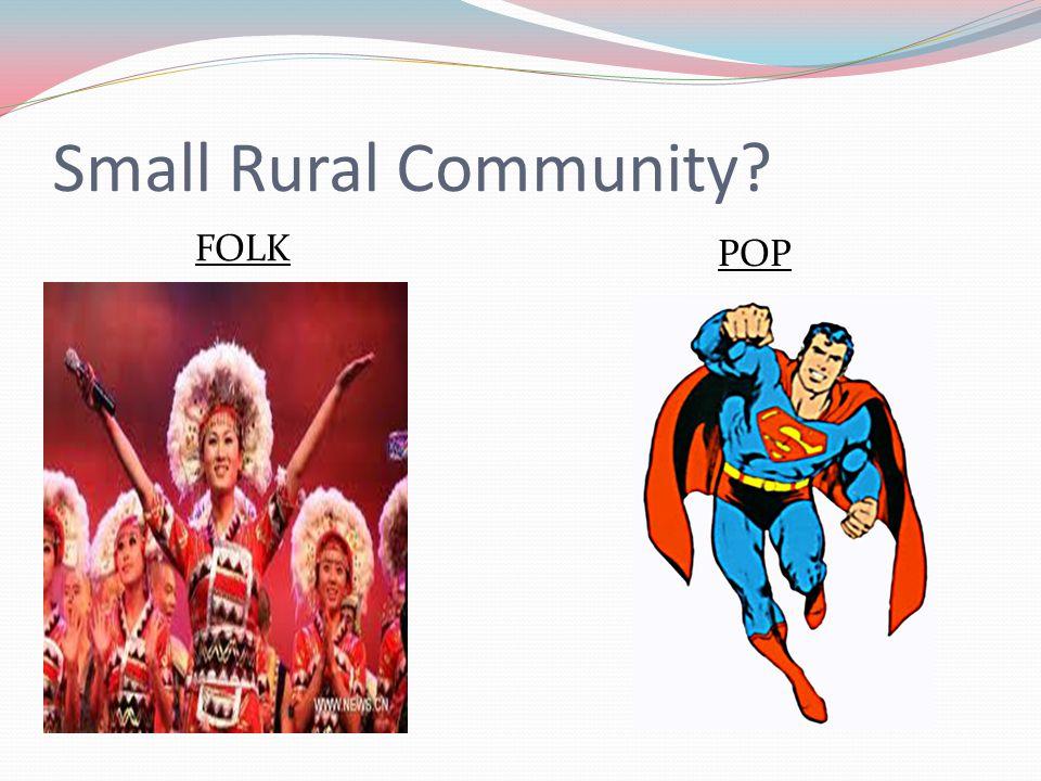 Small Rural Community? FOLK POP