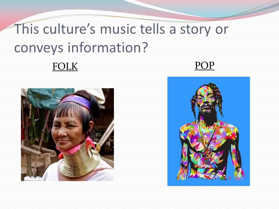 This culture's music tells a story or conveys information? FOLK POP