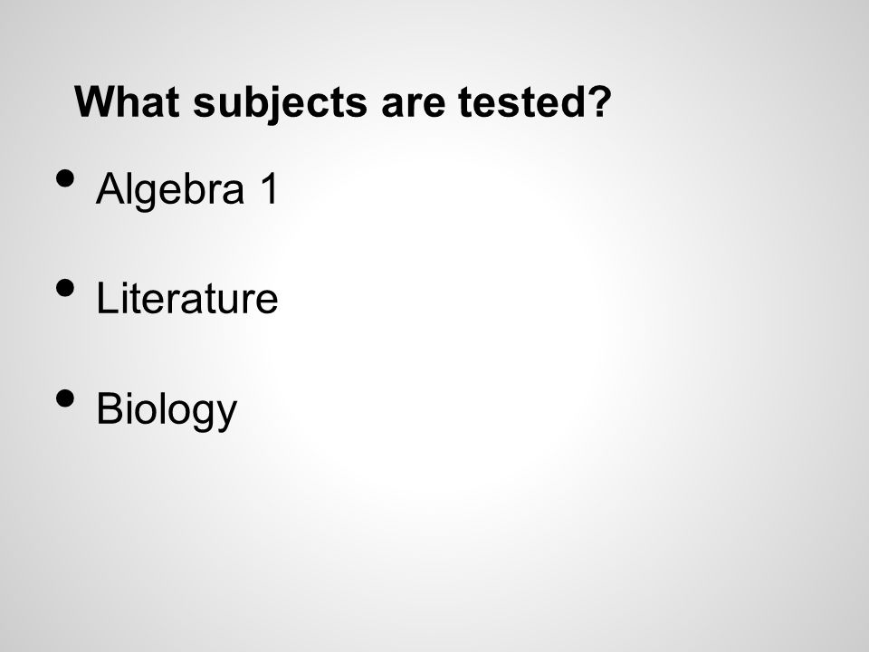 What subjects are tested Algebra 1 Literature Biology