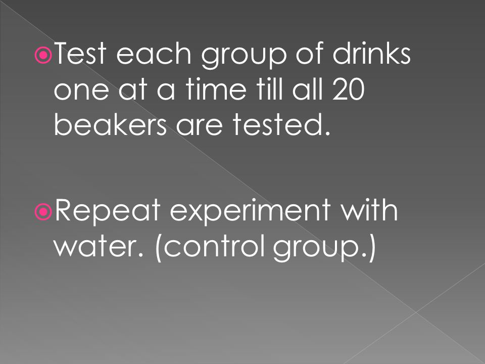  Test each group of drinks one at a time till all 20 beakers are tested.
