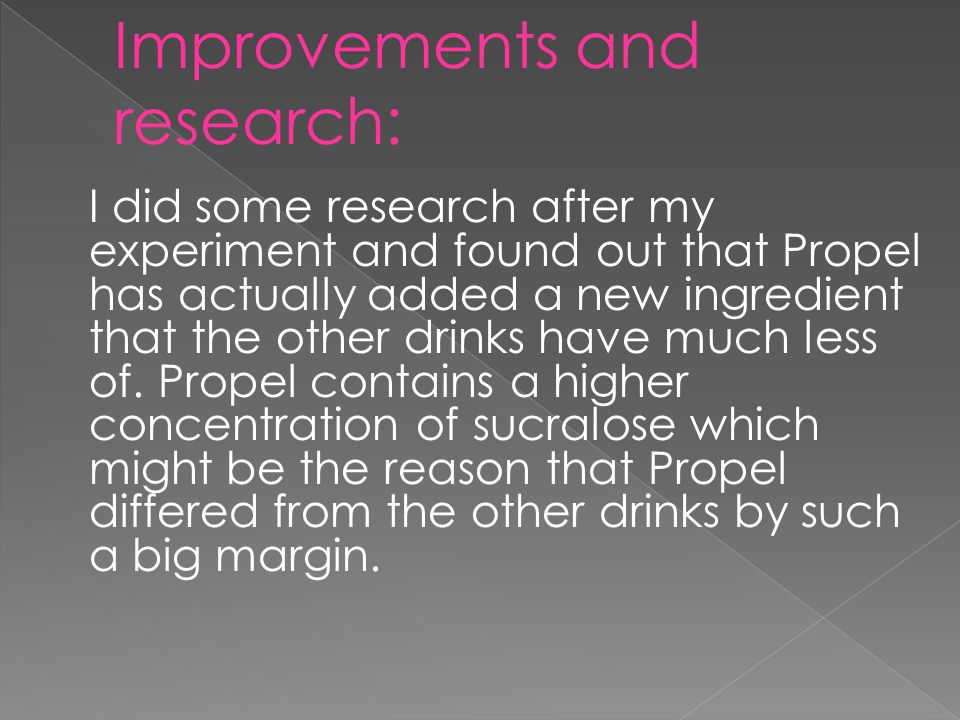 I did some research after my experiment and found out that Propel has actually added a new ingredient that the other drinks have much less of.